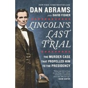 Lincoln's Last Trial: The Murder Case That Propelled Him to the Presidency, Paperback/Dan Abrams