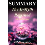 Summary - The E-Myth Revisited: : By Michael Gerber - Why Most Small Businesses Don't Work and What to Do about It, Paperback