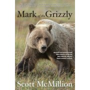 Mark of the Grizzly: Revised and Updated with More Stories of Recent Bear Attacks and the Hard Lessons Learned, Paperback