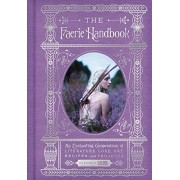Harpercollins Us; Harper Design The Faerie Handbook: An Enchanting Compendium of Literature, Lore, Art, Recipes, and Projects (The Enchanted Library)