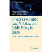 Private Law, Public Law, Metalaw and Public Policy in Space: A Liber Amicorum in Honor of Ernst Fasan