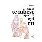 Am sa te iubesc asa cum esti tu/Marius Tuca