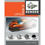 How to Render: The Fundamentals of Light, Shadow and Reflectivity, Paperback/Thomas Bertling