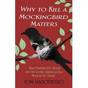 Why to Kill a Mockingbird Matters: What Harper Lee's Book and the Iconic American Film Mean to Us Today, Hardcover/Tom Santopietro