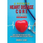 A (Patented) Heart Disease Cure That Works!: What Your Doctor May Not Know. What Big Pharma Hopes You Don't Find Out., Paperback/David H. Leake