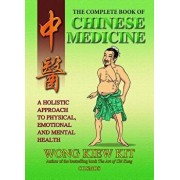 The Complete Book of Chinese Medicine: A Holistic Approach to Physical, Emotional and Mental Health, Paperback/Kiew Kit Wong