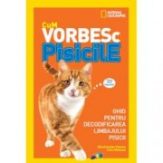 Cum vorbesc pisicile. Ghid pentru decodificarea limbajului pisicii