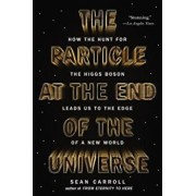 The Particle at the End of the Universe: How the Hunt for the Higgs Boson Leads Us to the Edge of a New World, Paperback/Sean Carroll