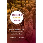 Becoming Human Again: An Oral History of the Rwanda Genocide Against the Tutsi, Paperback/Donald E. Miller
