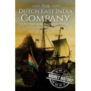 The Dutch East India Company: A History From Beginning to End, Paperback/Hourly History