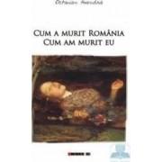 Cum a murit Romania cum am murit eu - Octavian Hoandra