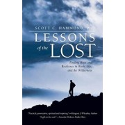 Lessons of the Lost: Finding Hope and Resilience in Work, Life, and the Wilderness, Paperback/Phd Scott C. Hammond