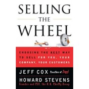Selling the Wheel: Choosing the Best Way to Sell for You Your Company Your Customers, Paperback/Jeff Cox