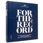 For the Record: Conversations with People Who Have Shaped the Way We Listen to Music, Hardcover/Many Ameri