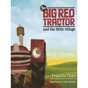The Big Red Tractor and the Little Village, Hardcover/Francis Chan