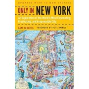 Only in New York: An Exploration of the World's Most Fascinating, Frustrating, and Irrepressible City: An Exploration of the World's Most Fascinating,, Paperback/Sam Roberts