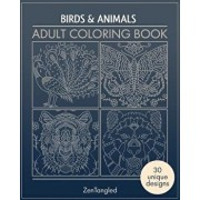 Adult Coloring Books: Art Therapy for Grownups: Zentangle Patterns - Stress Relieving Bird and Animal Coloring Pages for Adults/Cyrus Dalal