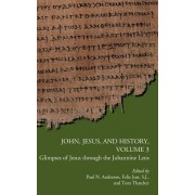 John, Jesus, and History, Volume 3: Glimpses of Jesus Through the Johannine Lens