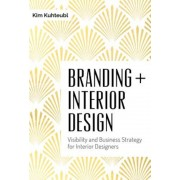 Branding + Interior Design: Visibilty and Business Strategy for Interior Designers, Hardcover