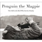 Penguin the Magpie: The Odd Little Bird Who Saved a Family, Hardcover