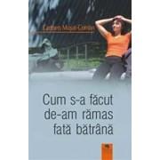 Cum s-a facut de-am ramas fata batrana/Carmen Musat-Coman