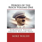 Heroes of the Reich Volume One: To mark 70-years since the Second World War's end, Heroes of the Reich avoids victors propaganda. Heroes is a refreshi, Paperback/Mike Walsh