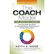 The Coach Model for Christian Leaders: Powerful Leadership Skills for Solving Problems, Reaching Goals, and Developing Others, Paperback/Keith E. Webb