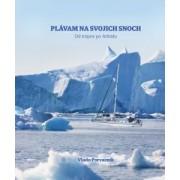 Plávam na svojich snoch - Od trópov po Arktídu(Porvazník Vladimír)