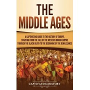 The Middle Ages: A Captivating Guide to the History of Europe, Starting from the Fall of the Western Roman Empire Through the Black Dea, Hardcover/Captivating History