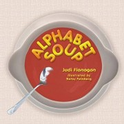 Alphabet Soup: An ABC book featuring whimsical illustrations and catchy rhymes about unconventional animal characters., Paperback/Judi Flanagan