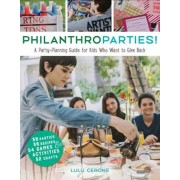 Philanthroparties!: A Party-Planning Guide for Kids Who Want to Give Back, Hardcover