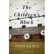 The Children's Block: A Novel Based on the True Story of an Auschwitz Survivor, Hardcover/Otto Kraus
