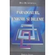 Paradoxuri enigme si dileme - Dan Dumitrescu