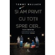 Si am privit cu totii spre cer... - Tommy Wallach