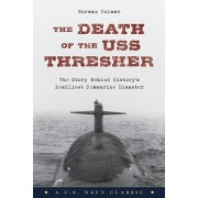 The Death of the USS Thresher: The Story Behind History's Deadliest Submarine Disaster, Paperback