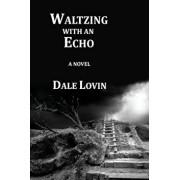 Waltzing with an Echo, Paperback/Dale Lovin