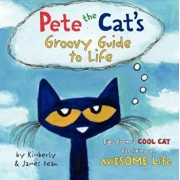Pete the Cat's Groovy Guide to Life, Hardcover/James Dean