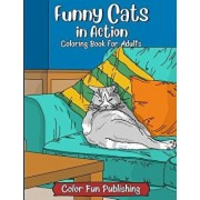 Funny Cats in Action: An Adult Coloring Book That Makes Every Cat Lover Smile, Paperback/Color Fun Publishing