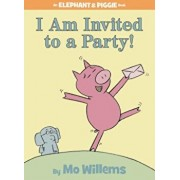 I Am Invited to a Party!, Hardcover/Mo Willems