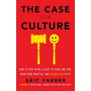 The Case for Culture: How to Stop Being a Slave to Your Law Firm, Grow Your Practice, and Actually Be Happy, Paperback/Eric Farber
