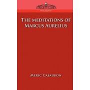 The Meditations of Marcus Aurelius, Paperback/Florence Etienne Meric Casaubon