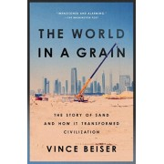 The World in a Grain: The Story of Sand and How It Transformed Civilization, Paperback/Vince Beiser