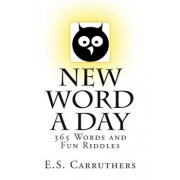 New Word a Day: 365 New Words a Day - One Word for Each Day!, Paperback/E. S. Carruthers