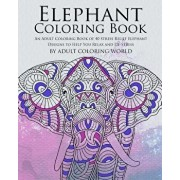 Elephant Coloring Book: An Adult Coloring Book of 40 Stress Relief Elephant Designs to Help You Relax and De-Stress, Paperback/Adult Coloring World
