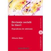 Devianta sociala la tineri. Dependenta de substante/Mihaela Radoi