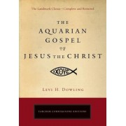 The Aquarian Gospel of Jesus the Christ: The Philosophic and Practical Basis of the Religion of the Aquarian Age of the World and of the Church Univer, Paperback