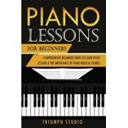 Piano Lessons For Beginners: Comprehensive Beginner's Guide to Learn Piano Lessons and The importance of Piano Musical Chords, Paperback/Triumph Studio