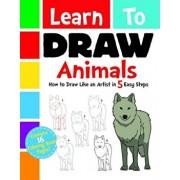 Learn to Draw Animals: How to Draw Like an Artist in 5 Easy Steps, Paperback/Deigo Jordan Pereira