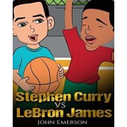 Stephen Curry Vs Lebron James: Who Is Better' the Children's Book. Awesome Illustrations. Fun, Inspirational and Motivational Stories of the Two Grea, Paperback/John Emerson