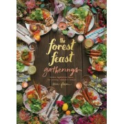 The Forest Feast Gatherings: Simple Vegetarian Menus for Hosting Friends & Family, Hardcover
